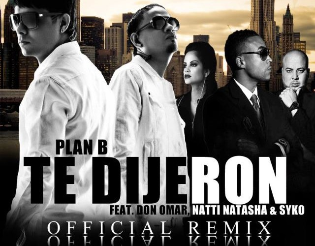Plan B Ft. Don Omar, Natti Natasha & Syko – Te Dijeron (Official Remix)