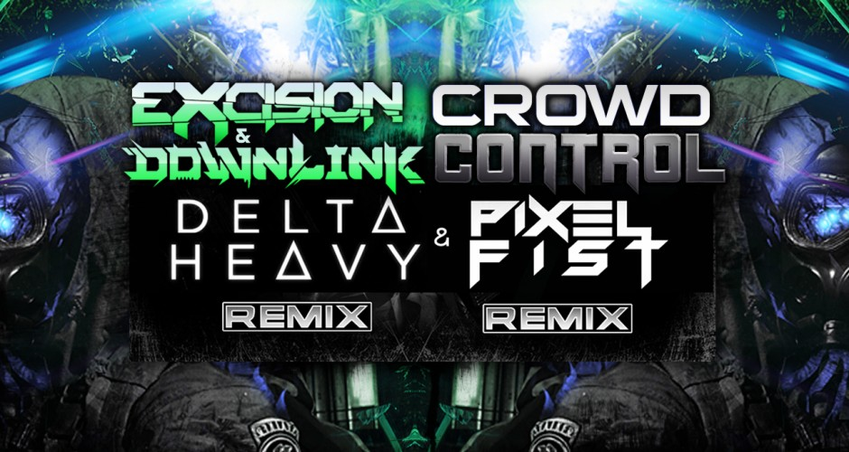 Excision & Downlink – Crowd Control (Delta Heavy Remix) (Preview) (Dubstep)