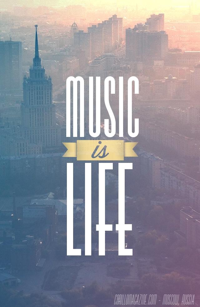 "CoriMag Wallpaper of the Week #2: ""Music Is Life"" (Moscow, Russia ..."