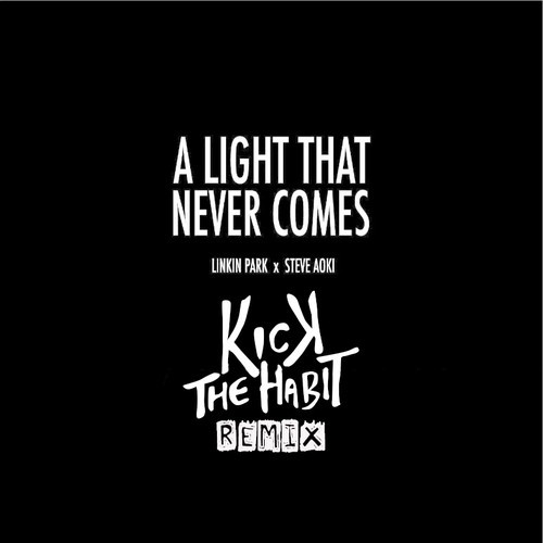 Linkin Park and Steve Aoki - A Light That Never Comes (Kick The Habit Remix) FREE DOWNLOAD