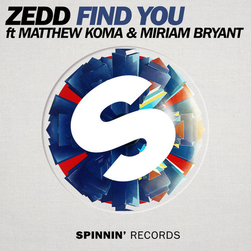 Zedd - Find You (Feat Matthew Koma & Miriam Bryant) [Extended Mix] (Available February 28th)