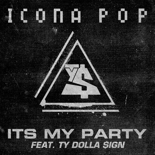 Icona Pop It's My Party (Feat. Ty Dolla $ign)