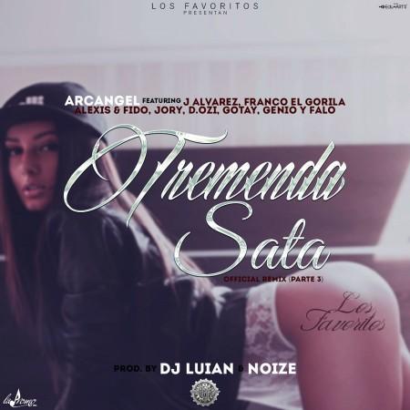 Arcangel Ft J Alvarez, Franco El Gorila, Alexis & Fido, Jory, D.OZi, Gotay, Genio Y Falo – Tremenda Sata (Official Remix) (Parte 3)